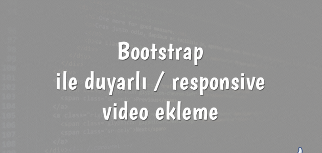 Bootstrap ile duyarlı - responsive video ekleme