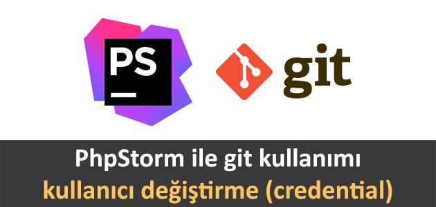 phpstorm ile git kullanimi - kullanici degistirme